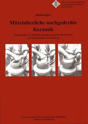 Mittelalterliche nachgedrehte Keramik von Rogier,  Martin, Scholkmann,  Barbara, Staecker,  Jörn
