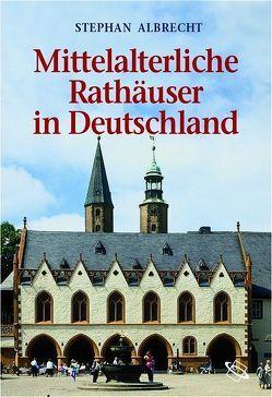 Mittelalterliche Rathäuser in Deutschland von Albrecht,  Stephan