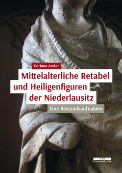 Mittelalterliche Retabel und Heiligenfiguren der Niederlausitz von Junker,  Corinna