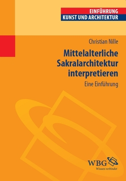 Mittelalterliche Sakralarchitektur interpretieren von Nille,  Christian