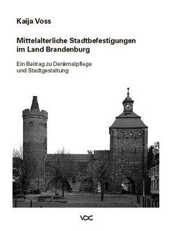 Mittelalterliche Stadtbefestigungen im Land Brandenburg von Voss,  Kaija