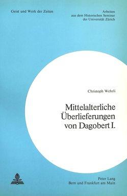 Mittelalterliche Überlieferungen von Dagobert I. von Wehrli,  Christoph
