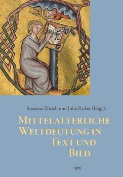 Mittelalterliche Weltdeutung in Text und Bild von Ehrich,  Susanne, Ricker,  Julia
