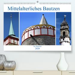 Mittelalterliches Bautzen (Premium, hochwertiger DIN A2 Wandkalender 2020, Kunstdruck in Hochglanz) von Thauwald,  Pia