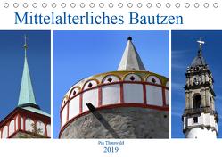 Mittelalterliches Bautzen (Tischkalender 2019 DIN A5 quer) von Thauwald,  Pia