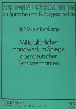 Mittelalterliches Handwerk im Spiegel oberdeutscher Personennamen von Nölle-Hornkamp,  Iris
