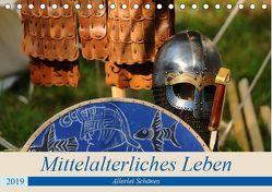 Mittelalterliches Leben – Allerlei Schönes (Tischkalender 2019 DIN A5 quer)
