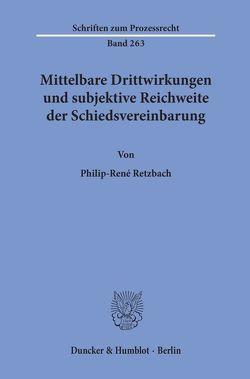 Mittelbare Drittwirkungen und subjektive Reichweite der Schiedsvereinbarung. von Retzbach,  Philip-René