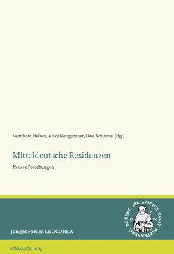 Mitteldeutsche Residenzen von Helten,  Leonhard, Neugebauer,  Anke, Schirmer,  Uwe