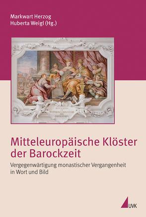 Mitteleuropäische Klöster der Barockzeit von Herzog,  Markwart, Weigl,  Huberta