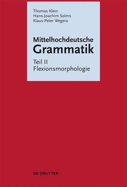 Mittelhochdeutsche Grammatik / Flexionsmorphologie von Klein,  Thomas, Solms,  Hans Joachim, Wegera,  Klaus-Peter