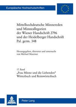 Mittelhochdeutsche Minnereden und Minneallegorien der Wiener Handschrift 2796 und der Heidelberger Handschrift Pal. germ. 348 von Mareiner,  Michael
