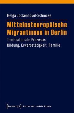 Mittelosteuropäische Migrantinnen in Berlin von Jockenhövel-Schiecke,  Helga