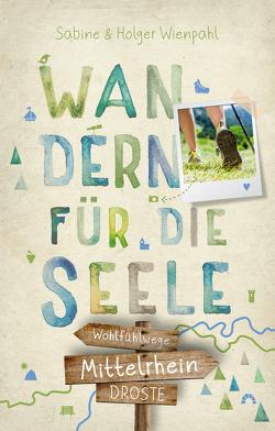 Mittelrhein. Wandern für die Seele von Wienpahl,  Holger, Wienpahl,  Sabine