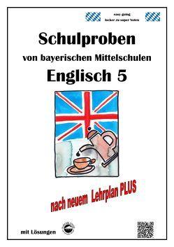 Mittelschule – Englisch 5 Schulproben bayerischer Mittelschulen mit Lösungen nach LehrplanPLUS von Arndt,  Monika, Schmid,  Heinrich