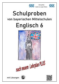 Mittelschule – Englisch 6 Schulproben bayerischer Mittelschulen mit Lösungen nach LehrplanPLUS von Arndt,  Monika, Schmid,  Heinrich