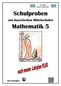 Mittelschule – Mathematik 5 Schulproben bayerischer Mittelschulen nach LehrplanPLUS mit Lösungen von Arndt,  Claus, Schmid,  Heinrich