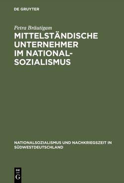 Mittelständische Unternehmer im Nationalsozialismus von Bräutigam,  Petra