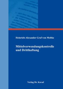 Mittelverwendungskontrolle und Dritthaftung von Graf von Moltke,  Heinrich-Alexander