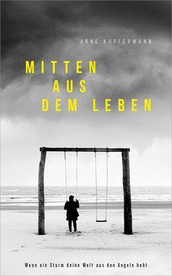 Mitten aus dem Leben von Kopfermann,  Arne