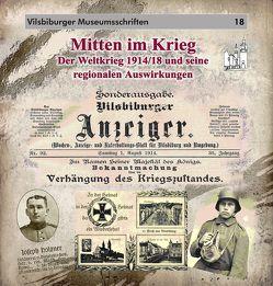 Mitten im Krieg – Der Weltkrieg 1914/18 und seine regionalen Auswirkungen von Käser,  Peter