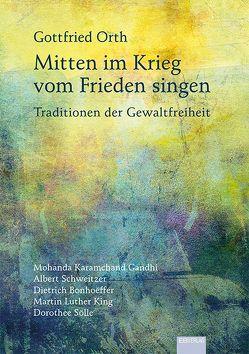 Mitten im Krieg vom Frieden singen von Orth,  Gottfried