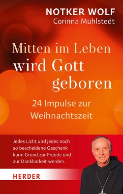 Mitten im Leben wird Gott geboren von Mühlstedt,  Corinna, Wolf,  Notker