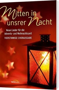 Mitten in unsrer Nacht (Chorpartitur) von Aas,  Tore W., Börud,  Arnold, Frey,  Albert, Rößler,  Judith, Schweizer,  Rolf, Staiger,  Manfred, Waechter,  Kay
