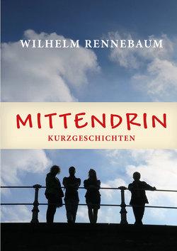 Mittendrin von Rennebaum,  Wilhelm