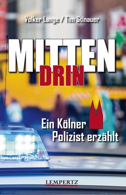 Mittendrin: Ein Kölner Polizist erzählt von Lange,  Volker, Stinauer,  Tim
