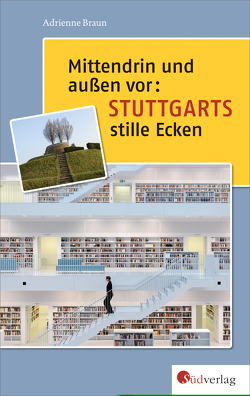 Mittendrin und außen vor: Stuttgarts stille Ecken von Braun,  Adrienne
