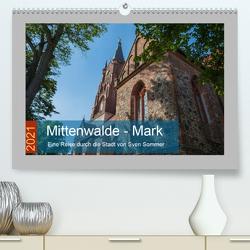 Mittenwalde – Mark (Premium, hochwertiger DIN A2 Wandkalender 2021, Kunstdruck in Hochglanz) von Sommer Fotografie,  Sven