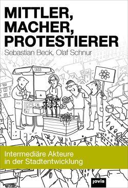 Mittler, Macher, Protestierer von Beck,  Sebastian, Schnur,  Olaf