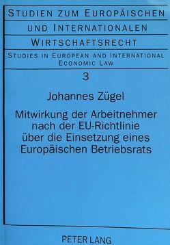 Mitwirkung der Arbeitnehmer nach der EU-Richtlinie über die Einsetzung eines Europäischen Betriebsrats von Zügel,  Johannes