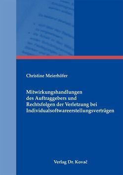 Mitwirkungshandlungen des Auftraggebers und Rechtsfolgen der Verletzung bei Individualsoftwareerstellungsverträgen von Meierhöfer,  Christine