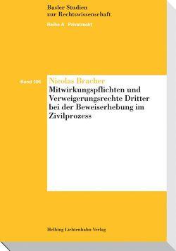 Mitwirkungspflichten und Verweigerungsrechte Dritter bei der Beweiserhebung im Zivilprozess von Bracher,  Nicolas