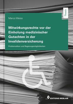 Mitwirkungsrechte vor der Einholung medizinischer Gutachten in der Invalidenversicherung von Weiss,  Marco