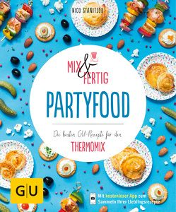 Mix & Fertig – Partyfood von Stanitzok,  Nico