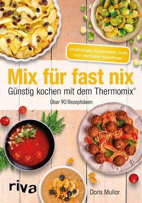 Mix für fast nix. Günstig kochen mit dem Thermomix® von Muliar,  Doris