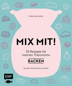 MIX MIT! 55 Rezepte für meine Thermo-Küchenmaschine – Backen von Niemoeller,  Heike