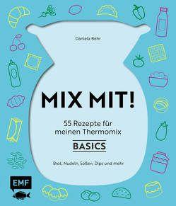 MIX MIT! 55 Rezepte für meine Thermo-Küchenmaschine – Basics von Behr,  Daniela
