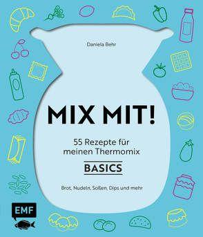 MIX MIT! 55 Rezepte für meinen Thermomix – Grundrezepte von Behr,  Daniela