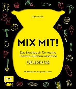 MIX MIT! Das Kochbuch für meinen Thermomix – für jeden Tag von Behr,  Daniela