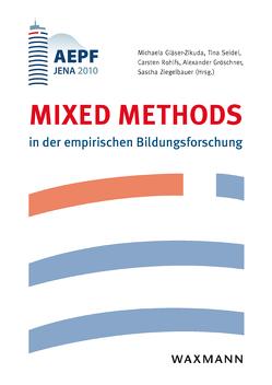 Mixed Methods in der empirischen Bildungsforschung von Gläser-Zikuda,  Michaela, Gröschner,  Alexander, Rohlfs,  Carsten, Seidel,  Tina, Ziegelbauer,  Sascha