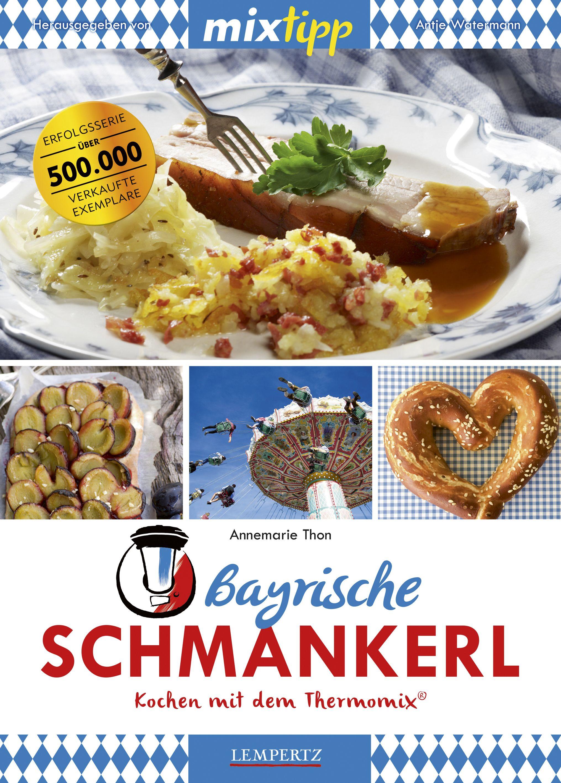 mixtipp bayrische schmankerl kochen mit dem thermomix von thon annem. Black Bedroom Furniture Sets. Home Design Ideas