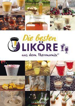 mixtipp: Die besten Liköre – Rezepte für den Thermomix® von Watermann,  Antje