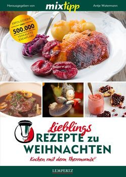 mixtipp Lieblingsrezepte zu Weihnachten: Kochen mit dem Thermomix von Watermann,  Antje