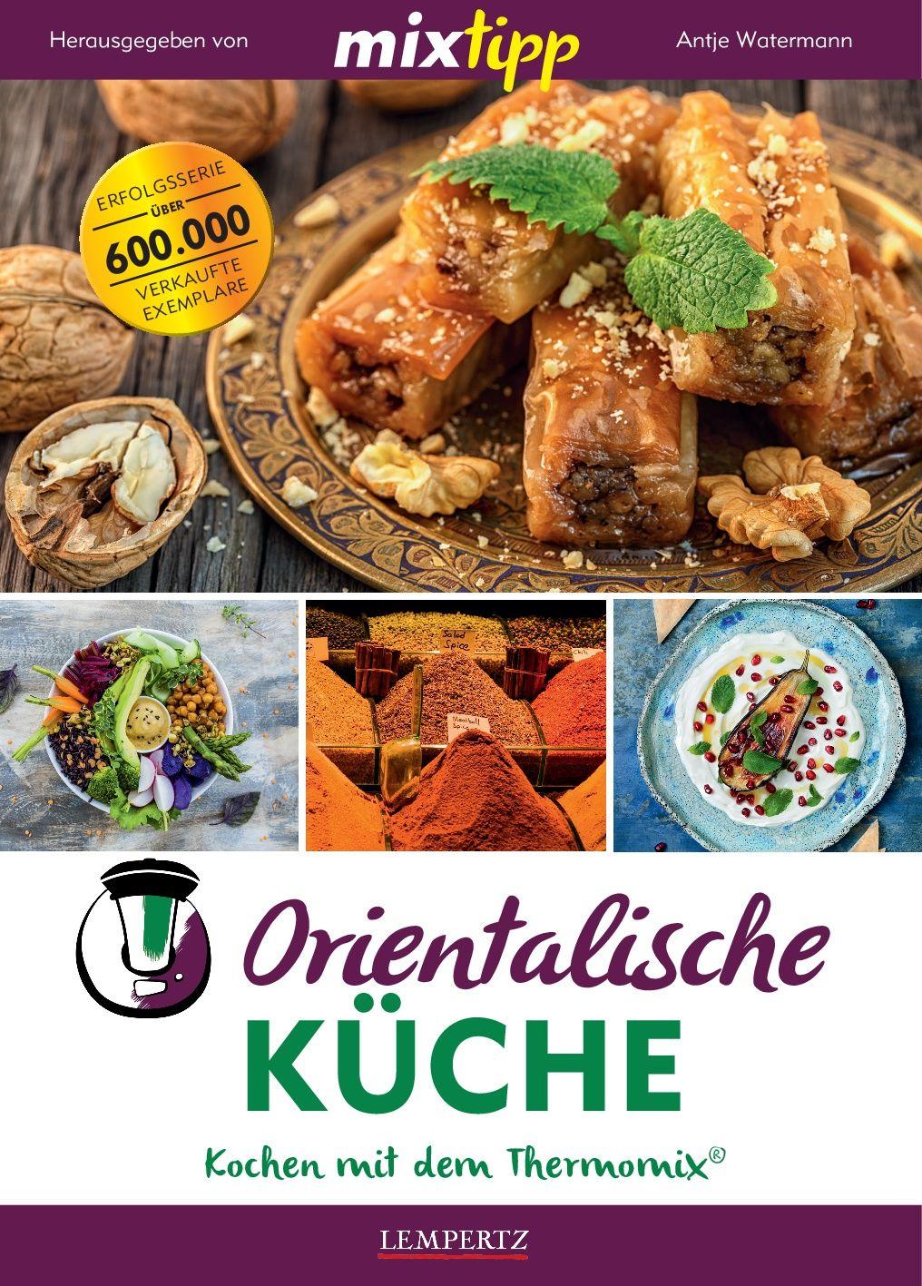 mixtipp: Orientalische Küche von König, Britta: Kochen mit dem Therm