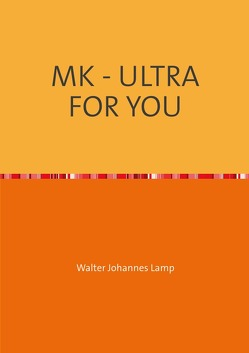MK-ULTRA / MK – ULTRA FOR YOU von Lamp,  Walter