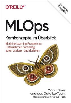 MLOps – Kernkonzepte im Überblick von Fraaß,  Marcus, Treveil,  Mark